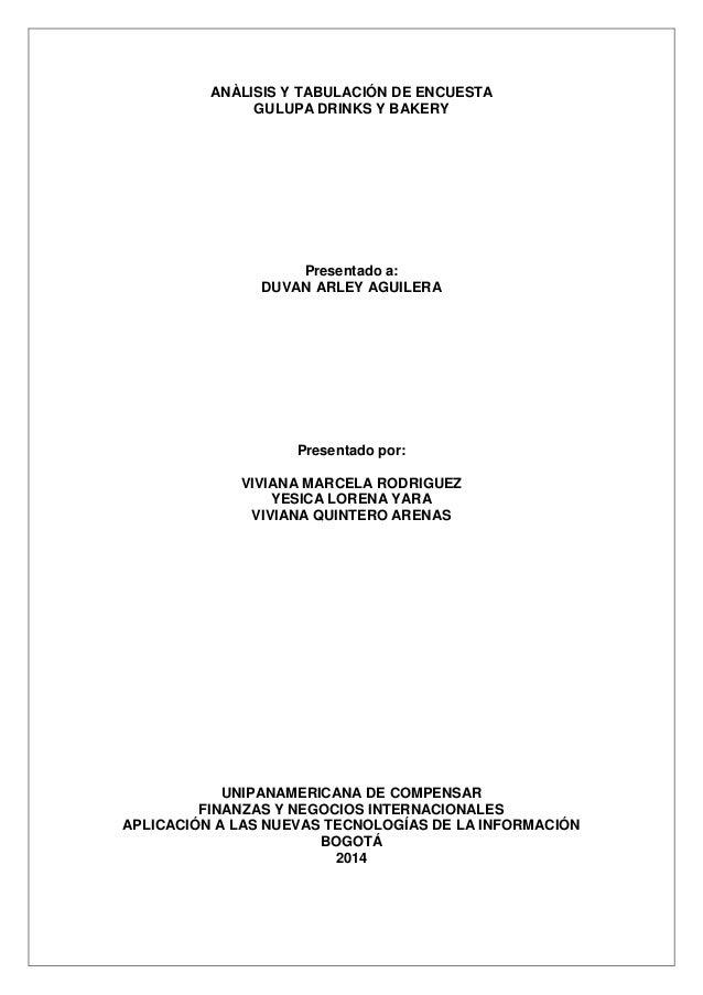 ANÀLISIS Y TABULACIÓN DE ENCUESTA GULUPA DRINKS Y BAKERY Presentado a: DUVAN ARLEY AGUILERA Presentado por: VIVIANA MARCEL...