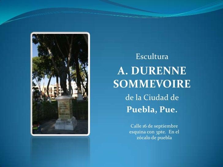 Escultura <br />A. DURENNE SOMMEVOIRE<br />de la Ciudad de <br />Puebla, Pue.<br />Calle 16 de septiembre esquina con 3pte...