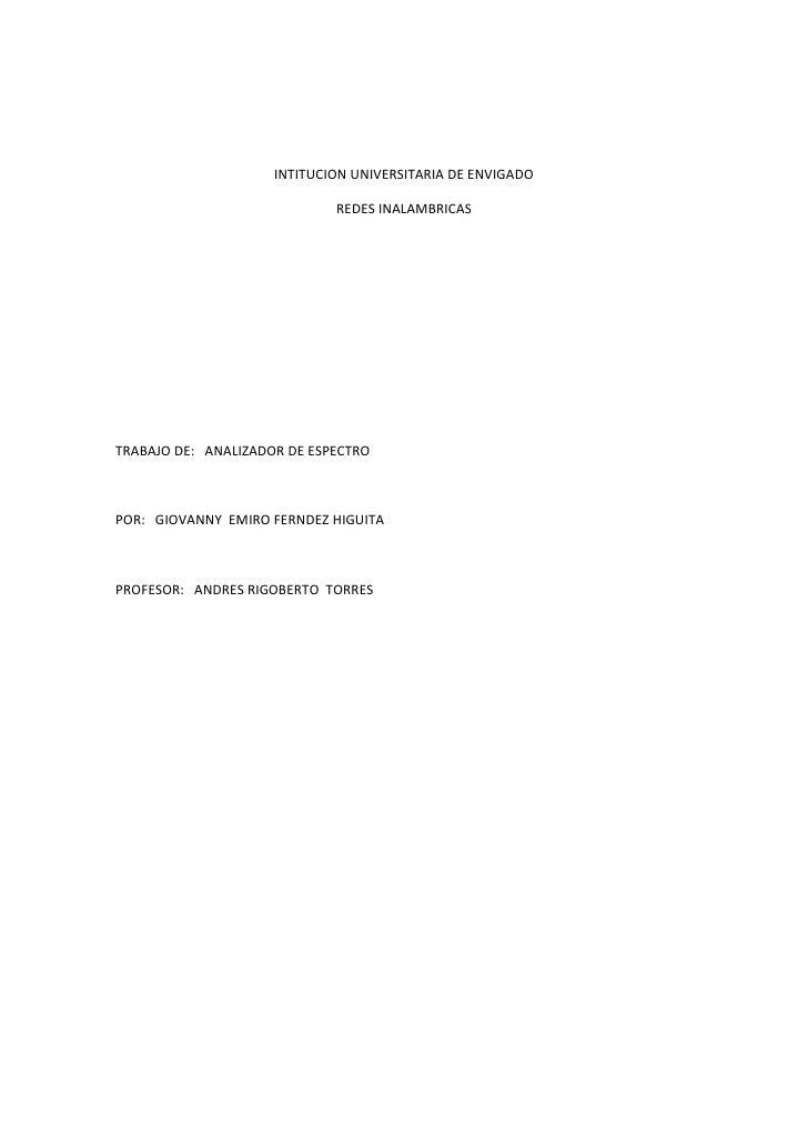INTITUCION UNIVERSITARIA DE ENVIGADO<br />REDES INALAMBRICAS<br />TRABAJO DE:   ANALIZADOR DE ESPECTRO <br />POR:   GIOVAN...
