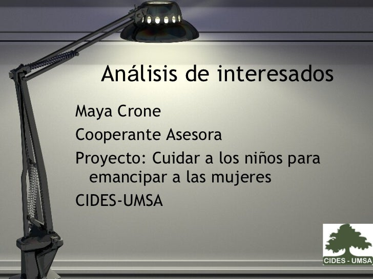 An á lisis de interesados <ul><li>Maya Crone  </li></ul><ul><li>Cooperante Asesora  </li></ul><ul><li>Proyecto: Cuidar a l...