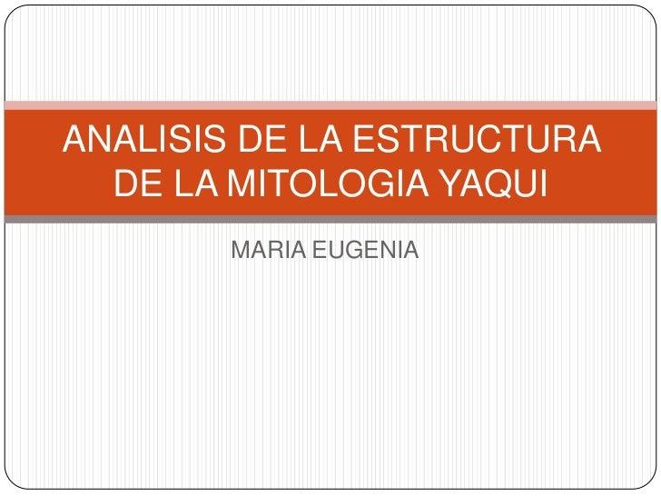 ANALISIS DE LA ESTRUCTURA  DE LA MITOLOGIA YAQUI       MARIA EUGENIA