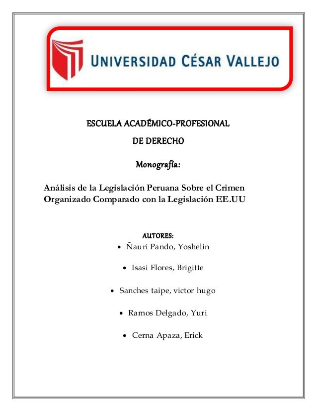 ESCUELA ACADÉMICO-PROFESIONAL DE DERECHO Monografía: Análisis de la Legislación Peruana Sobre el Crimen Organizado Compara...