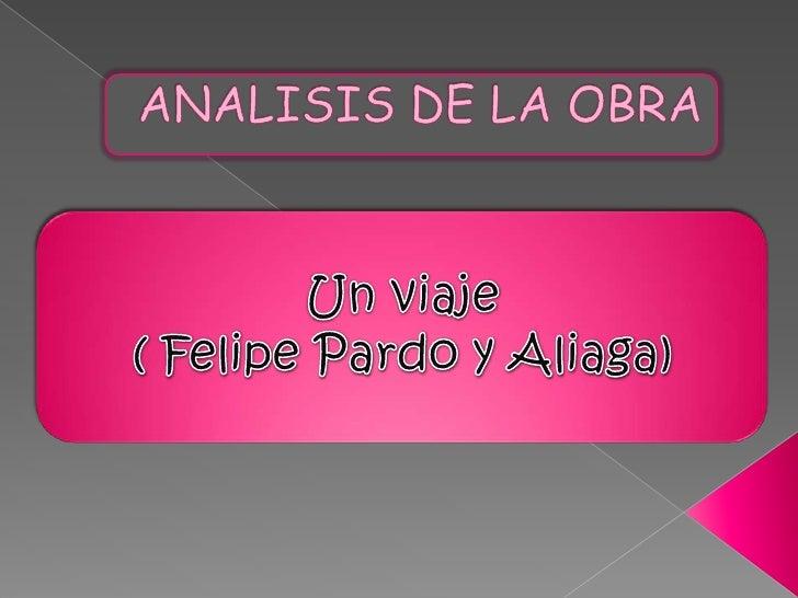 ANALISIS DE LA OBRA<br />Un viaje<br />( Felipe Pardo y Aliaga)<br />