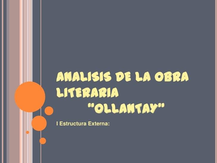 """ANALISIS DE LA OBRA LITERARIA        """"OLLANTAY""""<br />I Estructura Externa:<br />"""