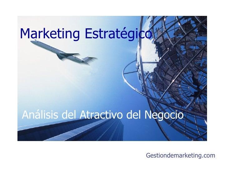 Marketing Estratégico Gestiondemarketing.com Análisis del Atractivo del Negocio