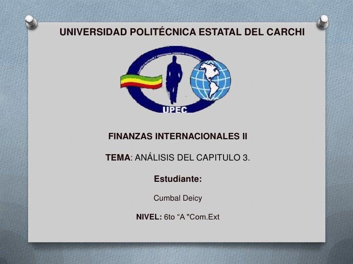 UNIVERSIDAD POLITÉCNICA ESTATAL DEL CARCHI        FINANZAS INTERNACIONALES II       TEMA: ANÁLISIS DEL CAPITULO 3.        ...