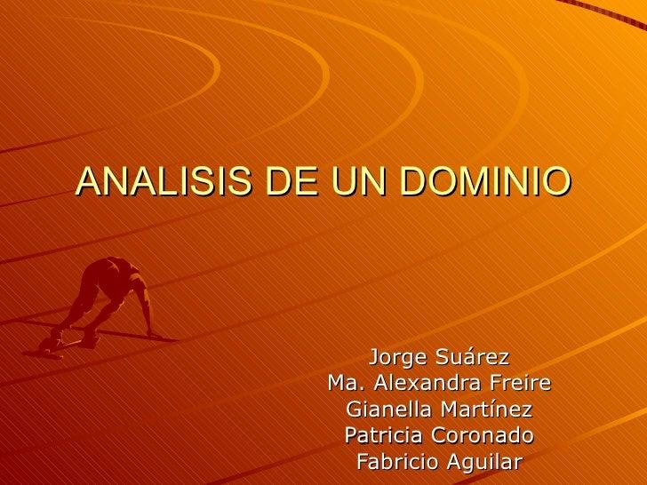 ANALISIS DE UN DOMINIO Jorge Suárez Ma. Alexandra Freire Gianella Martínez Patricia Coronado Fabricio Aguilar