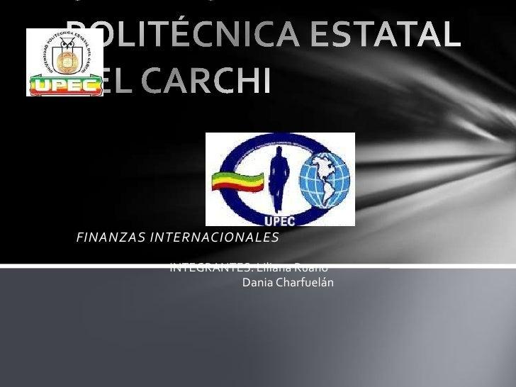 FINANZAS INTERNACIONALES           INTEGRANTES: Liliana Ruano                     Dania Charfuelán