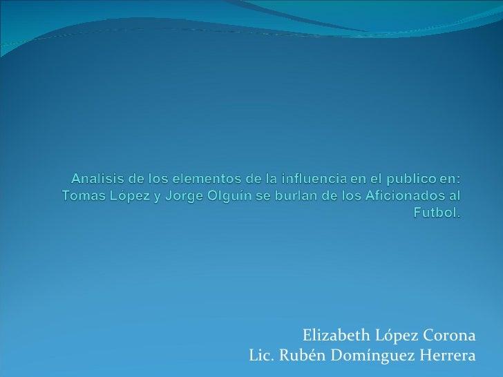 Elizabeth López Corona Lic. Rubén Domínguez Herrera