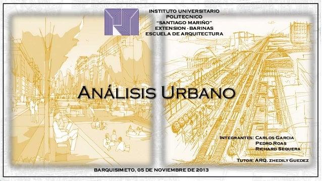 """INSTITUTO UNIVERSITARIO POLITECNICO """"SANTIAGO MARIÑO"""" EXTENSION - BARINAS ESCUELA DE ARQUITECTURA  Análisis Urbano Integra..."""