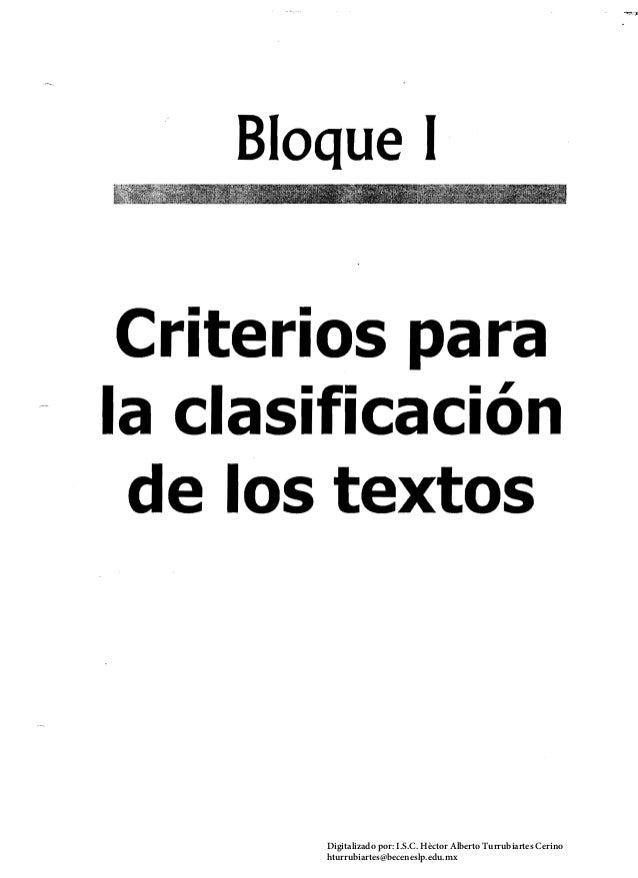Bloque 1 Criterios para   la clasificación   de los textos   Digitalizado por: I.S.C. Hèctor Alberto Turrubiartes Cerino h...