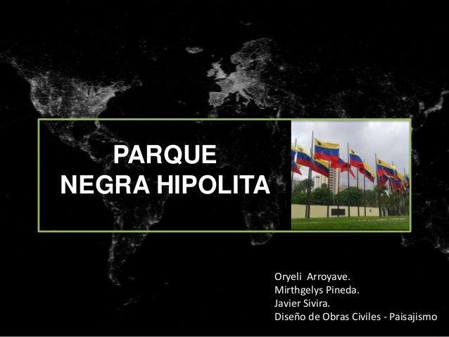 PARQUE NEGRA HIPOLITA Oryeli Arroyave. Mirthgelys Pineda. Javier Sivira. Diseño de Obras Civiles - Paisajismo