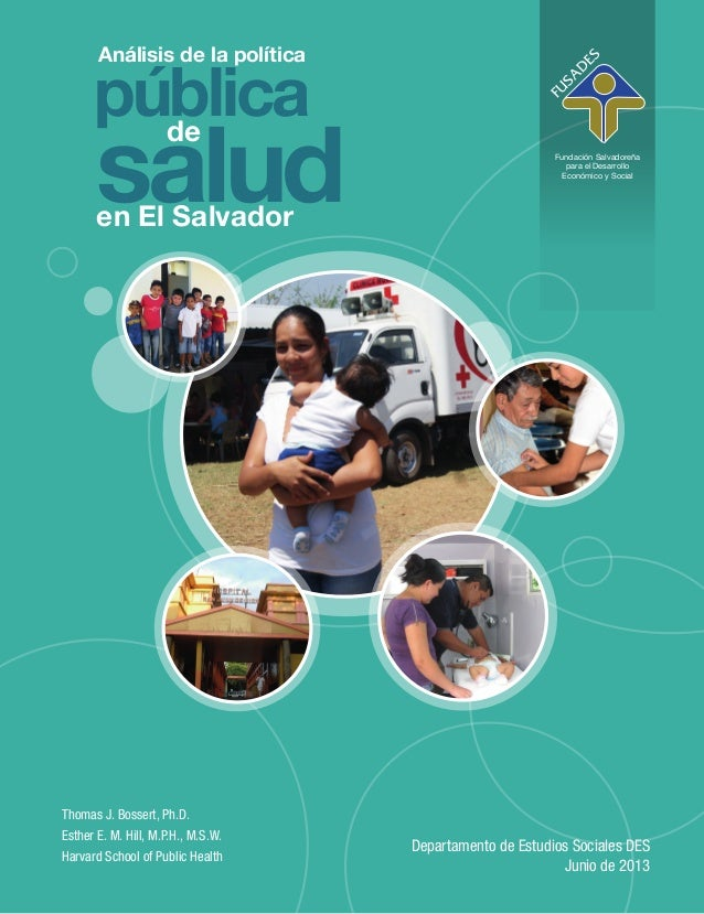 Fundación Salvadoreña para el Desarrollo Económico y Social Thomas J. Bossert, Ph.D. Esther E. M. Hill, M.P.H., M.S.W. Har...
