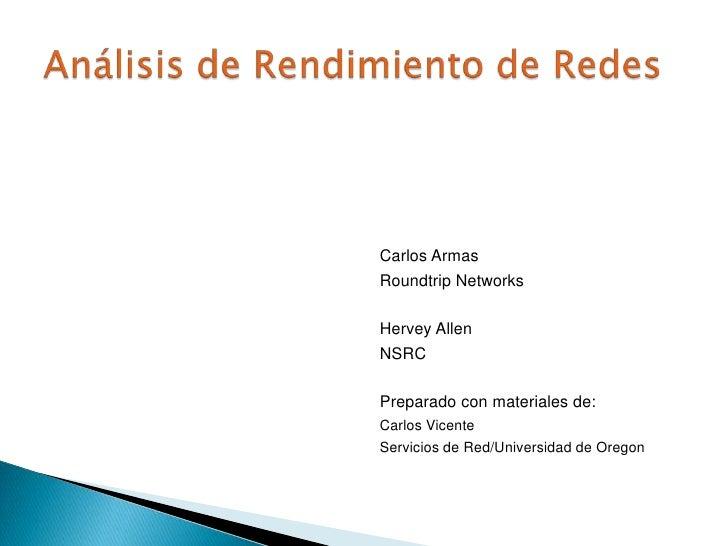 Análisis de Rendimiento de Redes<br />Carlos Armas<br />Roundtrip Networks <br />Hervey Allen<br />NSRC<br />Preparado con...