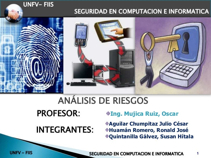 UNFV- FIIS  <br />SEGURIDAD EN COMPUTACION E INFORMATICA<br />ANÁLISIS DE RIESGOS <br />PROFESOR:<br />Ing. Mujica Ruiz, O...
