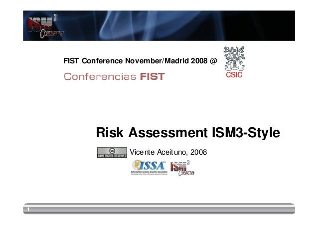 FIST Conference November/Madrid 2008 @           Risk Assessment ISM3-Style                    Vicente Aceituno, 20081