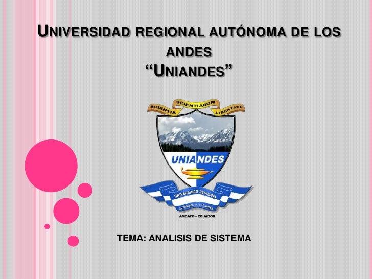 """UNIVERSIDAD REGIONAL AUTÓNOMA DE LOS                  ANDES              """"UNIANDES""""         TEMA: ANALISIS DE SISTEMA"""