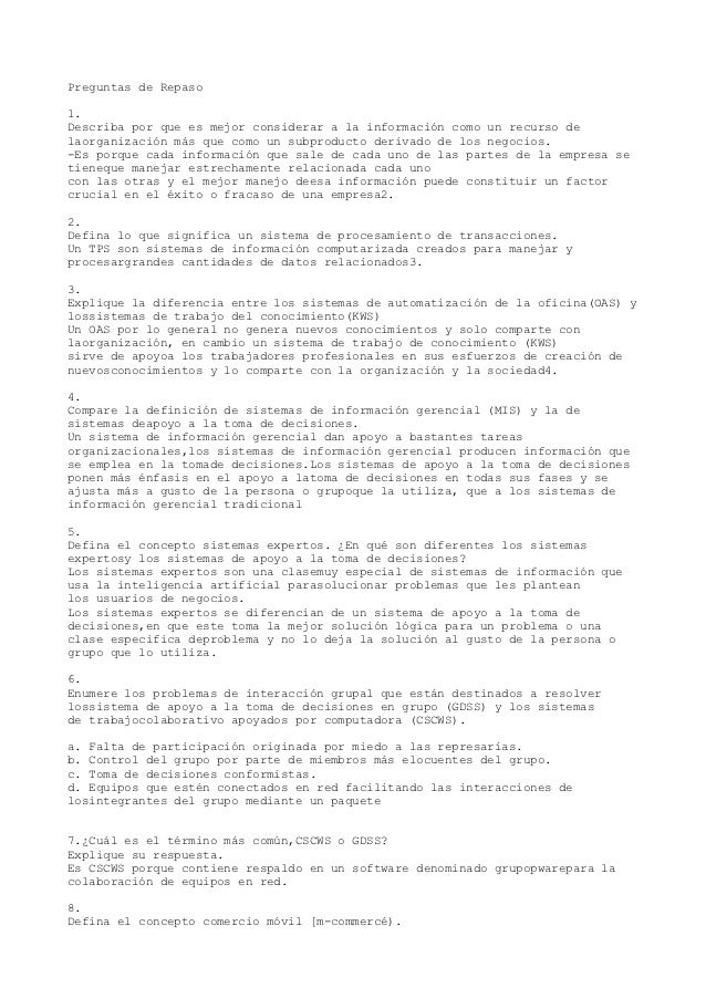 Preguntas de Repaso1.Describa por que es mejor considerar a la información como un recurso delaorganización más que como u...