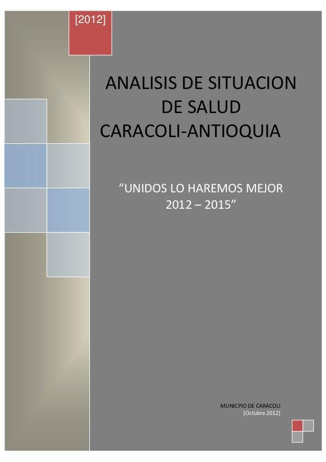 """[2012]      ANALISIS DE SITUACION            DE SALUD     CARACOLI-ANTIOQUIA         """"UNIDOS LO HAREMOS MEJOR             ..."""