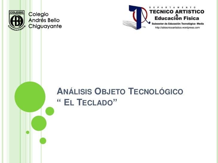 """ANÁLISIS OBJETO TECNOLÓGICO"""" EL TECLADO"""""""
