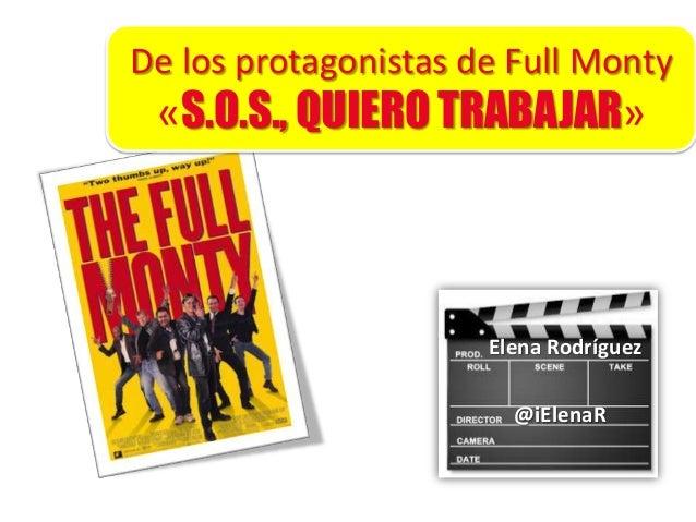 De los protagonistas de Full Monty «S.O.S., QUIERO TRABAJAR» Elena Rodríguez @iElenaR