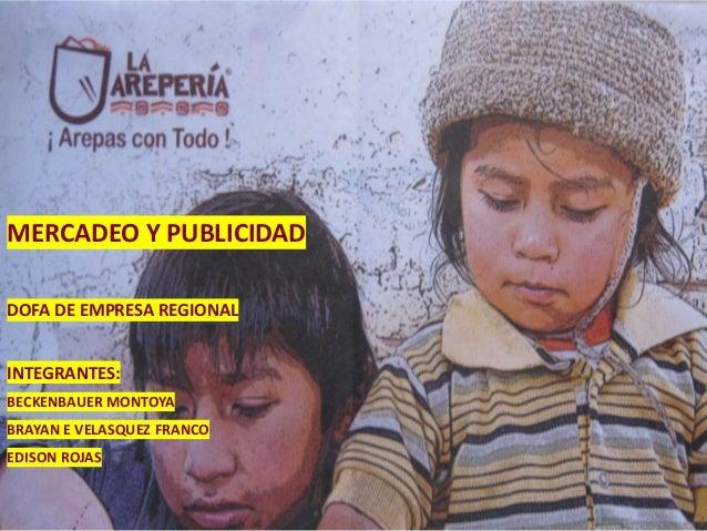 MERCADEO Y PUBLICIDADDOFA DE EMPRESA REGIONALINTEGRANTES:BECKENBAUER MONTOYABRAYAN E VELASQUEZ FRANCOEDISON ROJAS