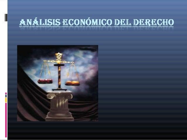 ¿Qué es el Análisis    económico del derecho? El análisis económico del derecho es la aplicación de  las teorías y método...