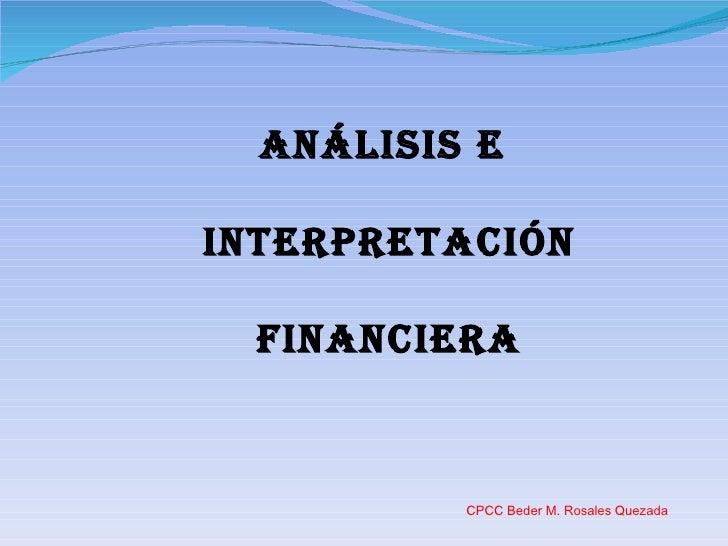 ANÁLISIS E  INTERPRETACIÓN FINANCIERA CPCC Beder M. Rosales Quezada