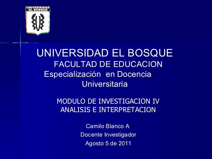 UNIVERSIDAD   EL BOSQUE   FACULTAD DE EDUCACION Especialización  en Docencia  Universitaria Camilo Blanco A  Docente Inves...