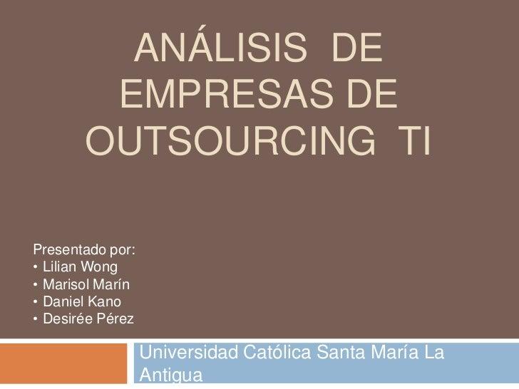 ANÁLISIS  DE  EMPRESAS DE  OUTSOURCING  Ti<br />Universidad Católica Santa María La Antigua<br />Presentado por:<br /><ul>...