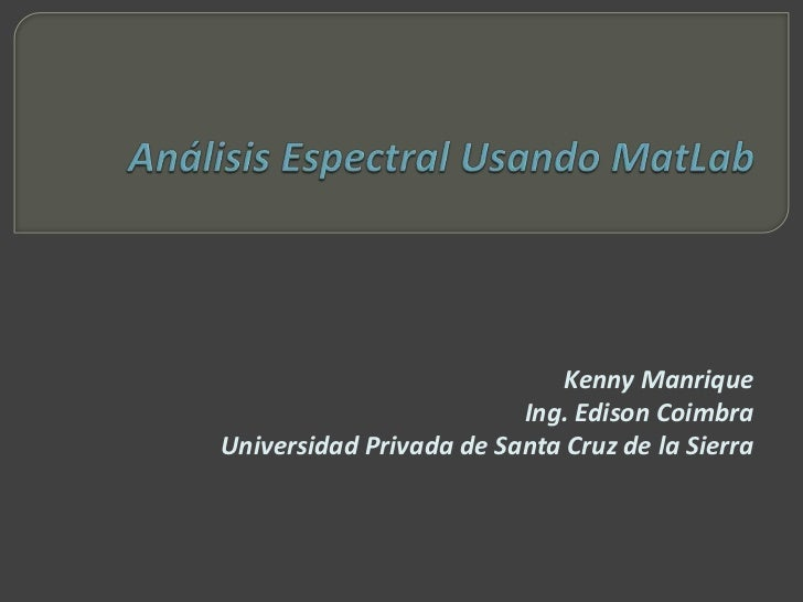 Kenny Manrique                         Ing. Edison CoimbraUniversidad Privada de Santa Cruz de la Sierra