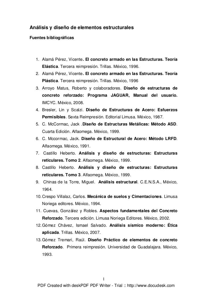 Análisis y diseño de elementos estructurales  Fuentes bibliográficas        1. Alamá Pérez, Vicente. El concreto armado en...