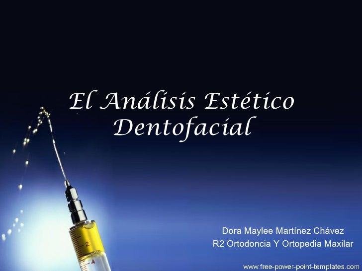 El Análisis Estético    Dentofacial              Dora Maylee Martínez Chávez            R2 Ortodoncia Y Ortopedia Maxilar