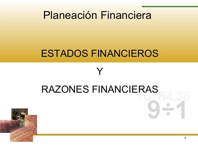 1 Planeación Financiera ESTADOS FINANCIEROS Y RAZONES FINANCIERAS
