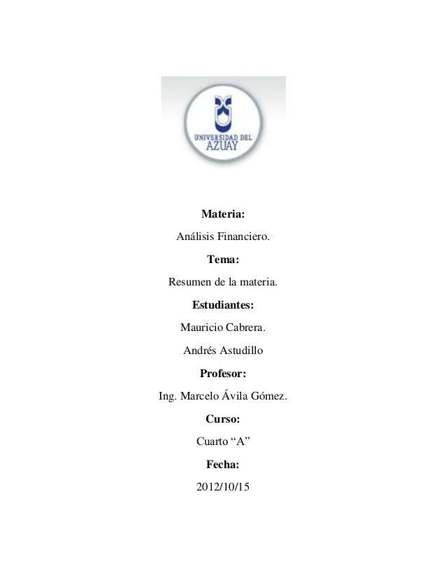 Materia:   Análisis Financiero.         Tema: Resumen de la materia.      Estudiantes:    Mauricio Cabrera.    Andrés Astu...