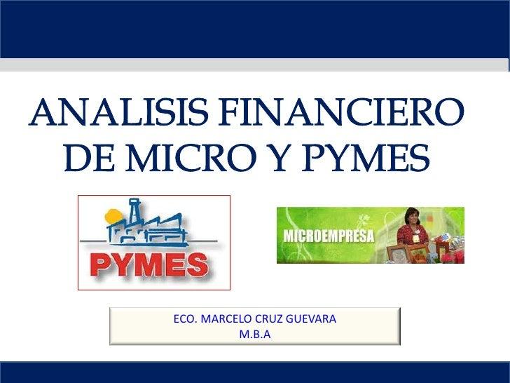 ANALISIS FINANCIERO <br />DE MICRO Y PYMES <br />ECO. MARCELO CRUZ GUEVARA <br />M.B.A<br />