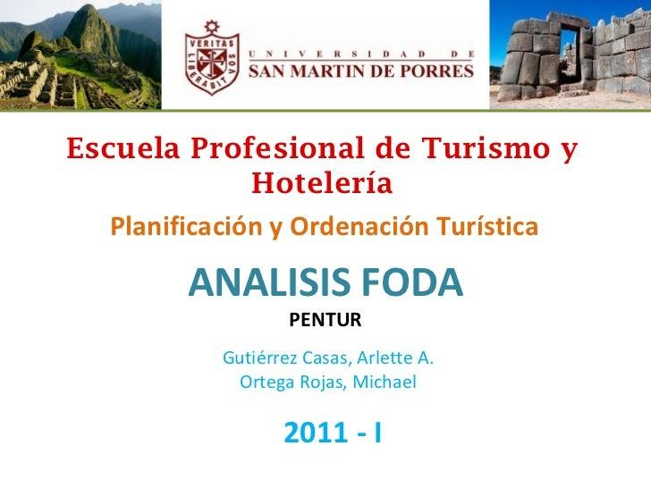 Escuela Profesional de Turismo y Hotelería Planificación y Ordenación Turística ANALISIS FODA PENTUR Gutiérrez Casas, Arle...