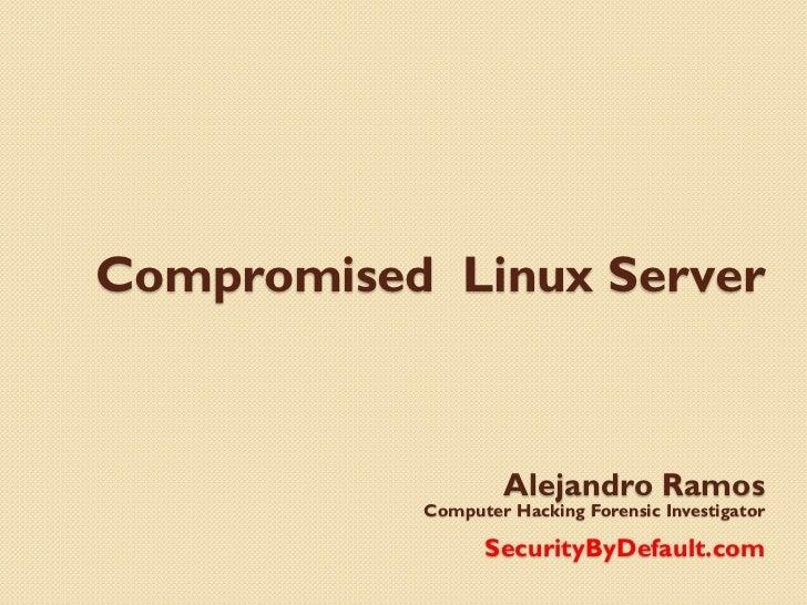 Compromised Linux Server                   Alejandro Ramos