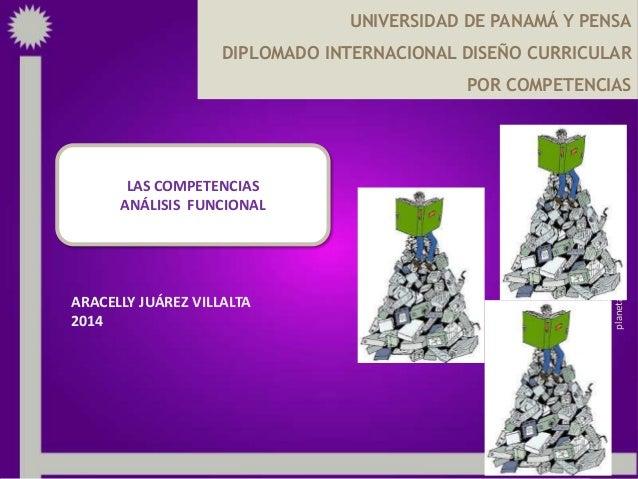 UNIVERSIDAD DE PANAMÁ Y PENSA DIPLOMADO INTERNACIONAL DISEÑO CURRICULAR POR COMPETENCIAS  ARACELLY JUÁREZ VILLALTA 2014  L...