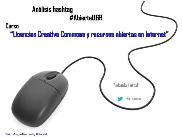 "Foto: Morguefile.com by Kolobsek Análisis hashtagAnálisis hashtag #AbiertaUGR#AbiertaUGR CursoCurso """"Licencias Creative C..."