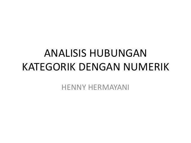 ANALISIS HUBUNGANKATEGORIK DENGAN NUMERIK      HENNY HERMAYANI