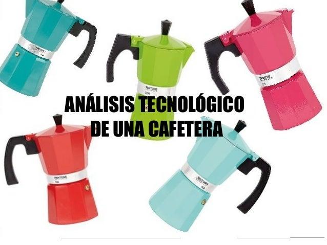 ANÁLISIS TECNOLÓGICO DE UNA CAFETERA
