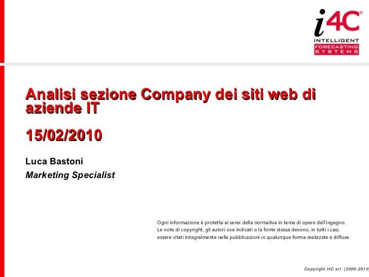 Analisi sezione Company dei siti web di aziende IT 15/02/2010 Luca Bastoni Marketing Specialist Ogni informazione è protet...