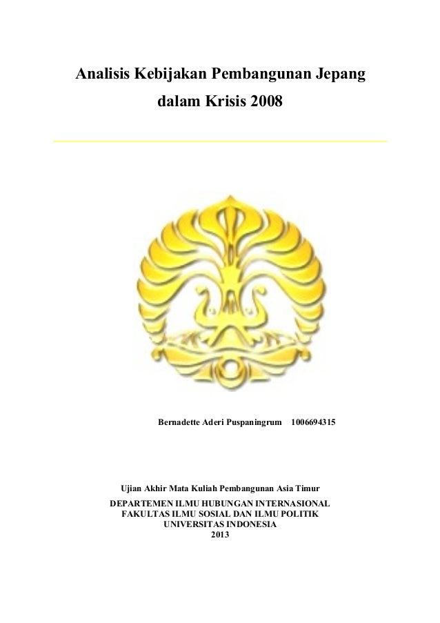 Analisis Kebijakan Pembangunan Jepang dalam Krisis 2008 Bernadette Aderi Puspaningrum 1006694315 Ujian Akhir Mata Kuliah P...