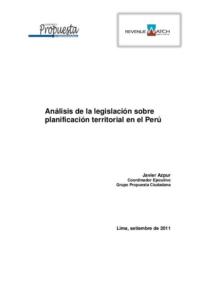 Análisis de la legislación sobre planificación territorial en el Perú Javier Azpur Coordinador Ejecutivo Grupo Propuesta C...