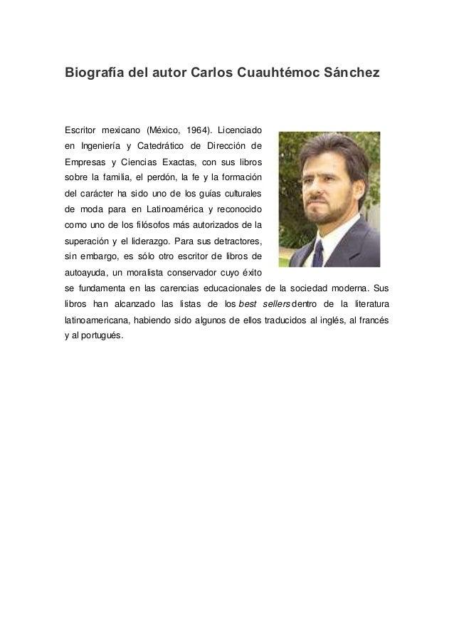Biografía del autor Carlos Cuauhtémoc Sánchez Escritor mexicano (México, 1964). Licenciado en Ingeniería y Catedrático de ...