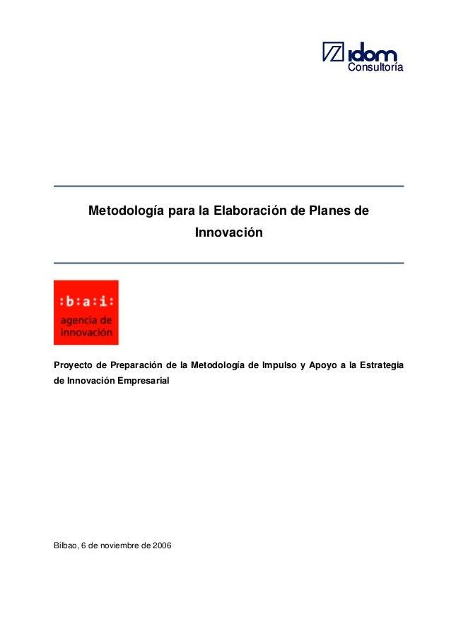 Consultoría  Metodología para la Elaboración de Planes de Innovación  Proyecto de Preparación de la Metodología de Impulso...