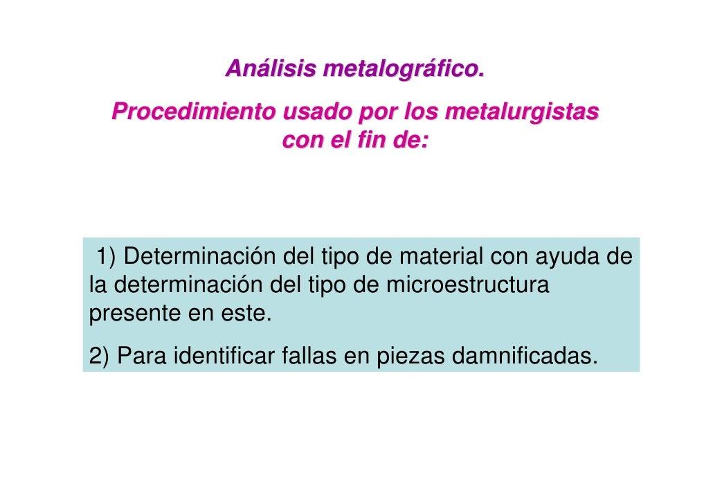 Análisis metalográfico.   Procedimiento usado por los metalurgistas                 con el fin de:     1) Determinación de...