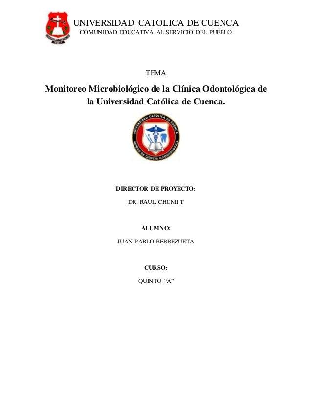 UNIVERSIDAD CATOLICA DE CUENCA  COMUNIDAD EDUCATIVA AL SERVICIO DEL PUEBLO  TEMA  Monitoreo Microbiológico de la Clínica O...
