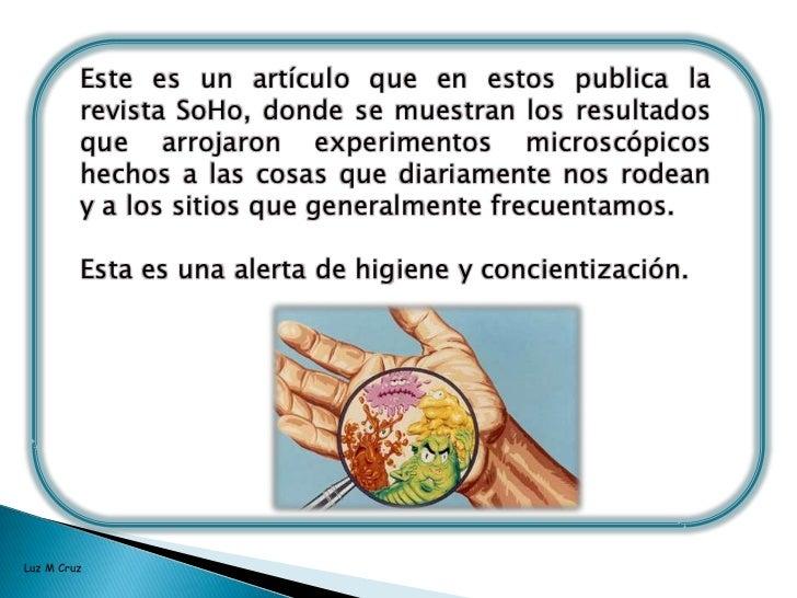 Este es un artículo que en estos publica la revista SoHo, donde se muestran los resultados que arrojaron experimentos micr...